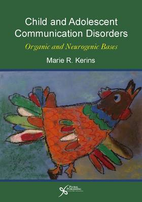 Child and Adolescent Communication Disorders: Organic and Neurogenic Bases (Paperback)