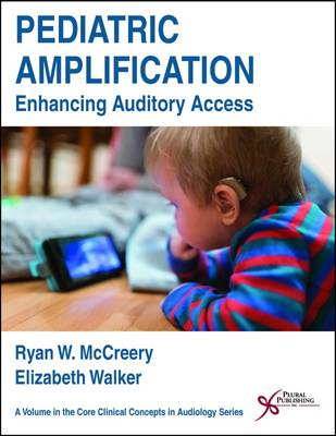 Pediatric Amplification: Enhancing Auditory Access (Paperback)