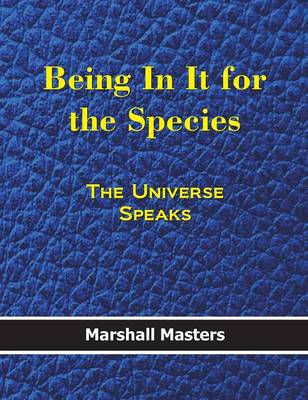 Being in It for the Species: The Universe Speaks (Hard Cover) (Hardback)