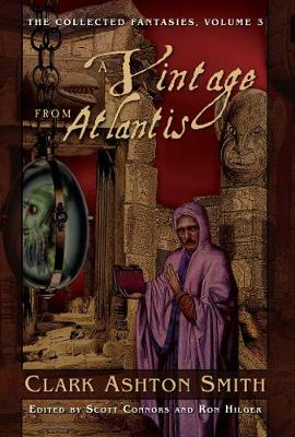 The The Collected Fantasies of Clark Ashton Smith: The Collected Fantasies of Clark Ashton Smith Volume 5: The Last Hieroglyph Vintage from Atlantis v. 3 (Hardback)