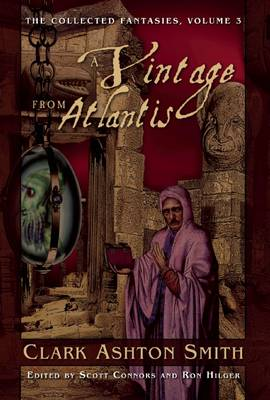 A Vintage from Atlantis: The Collected Fantasies, Vol. 3 - The Collected Fantasies of Clark Ashton Smith 3 (Paperback)