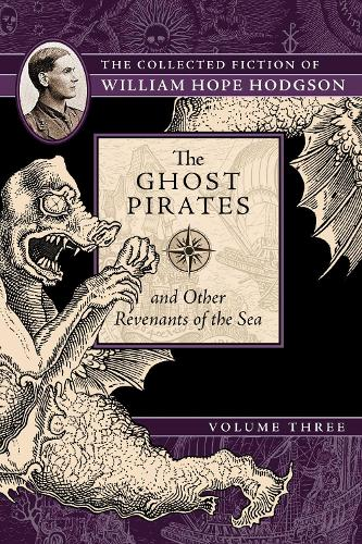 The Ghost Pirates and Other Revenants of the Sea: The Collected Fiction of William Hope Hodgson, Volume 3 - Collected Fiction of William Hope Hodgso (Paperback)