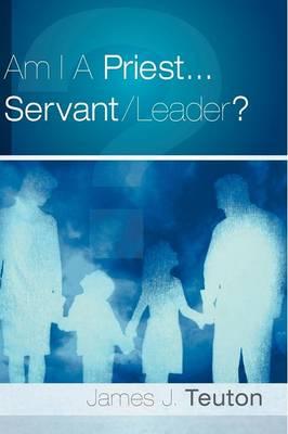 Am I A Priest...Servant/Leader? (Paperback)