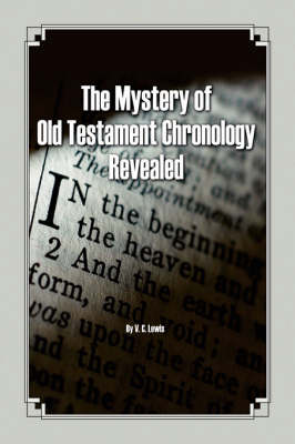 The Mystery of Old Testament Chronology Revealed (Paperback)