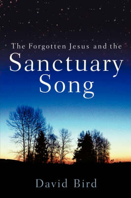 The Forgotten Jesus and the Sanctuary Song (Hardback)
