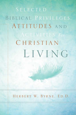 Selected Biblical Privileges, Attitudes and Activities for Christian Living (Paperback)