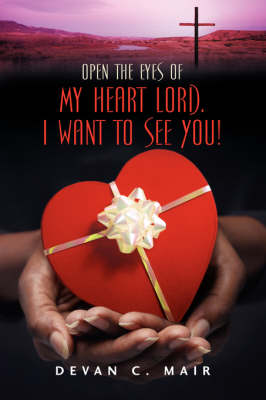 Open the Eyes of My Heart Lord. I Want to See You! (Paperback)