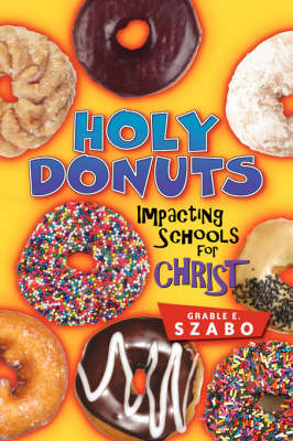 Holy Donuts: Impacting Schools for Christ (Paperback)