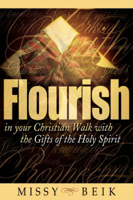 Flourish in Your Christian Walk with the Gifts of the Holy Spirit (Paperback)