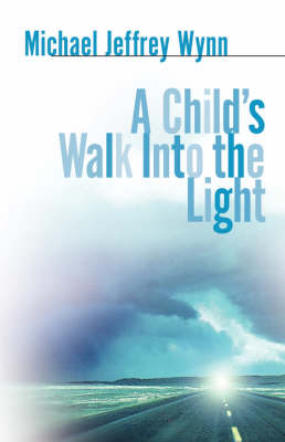 A Child's Walk Into the Light (Paperback)