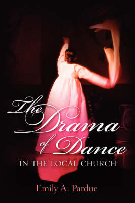 The Drama of Dance in the Local Church (Paperback)