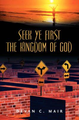 Seek Ye First the Kingdom of God (Paperback)
