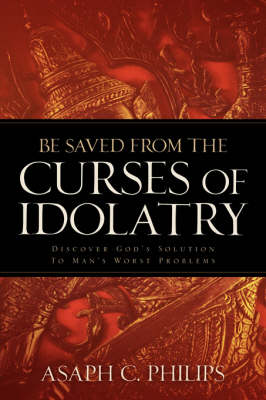 Be Saved from the Curses of Idolatry (Paperback)