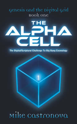 Genesis and the Digital Grid: Book One-The Alpha Cell (Paperback)