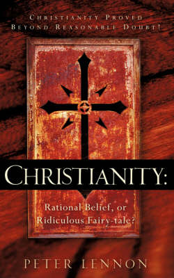 Christianity: Rational Belief, or Ridiculous Fairy-Tale? (Paperback)