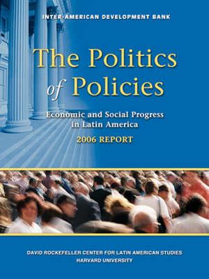 The Politics of Policies - Economic and Social Progress in latin America 2006 Report (Paperback)