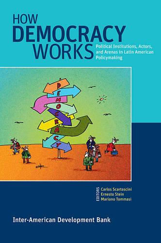 How Democracy Works - Political Institutions, Actors, and Arenas in Latin American Policymaking (Paperback)