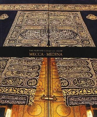 The Blessed Cities of Islam: Mecca-Medina: Mecca - Medina (Hardback)