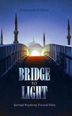 Bridge to Light: Spiritual Wayfaring Towards Islam (Paperback)