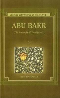 Abu Bakr: The Pinnacle of Truthfulness (Paperback)