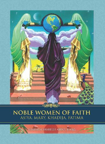 Noble Women of Faith: Asiya, Mary, Khadija, Fatima (Hardback)