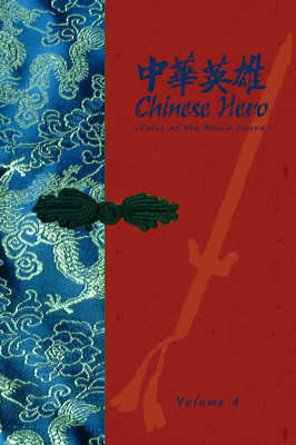 Chinese Hero: v. 4: Tales of the Blood Sword (Hardback)