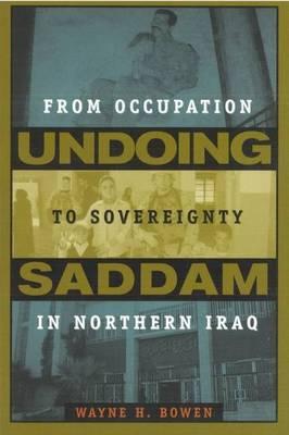 Undoing Saddam: From Occupation to Sovereignty in Northern Iraq (Hardback)
