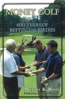 Money Golf: 600 Years of Bettin' on Birdies (Hardback)