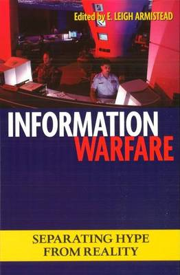 Information Warfare: Separating Hype from Reality - Issues in Twenty-First Century Warfare (Paperback)