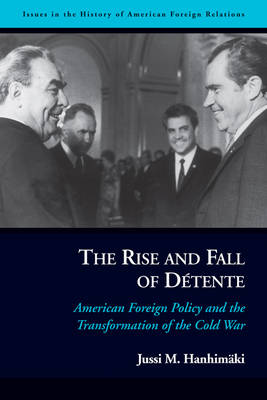 The Rise and Fall of DeTente: American Foreign Policy and the Transformation of the Cold War - Issues in the History of American Foreign Relations (Hardback)