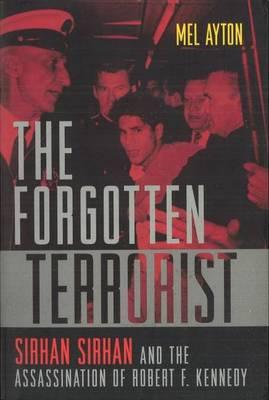 The Forgotten Terrorist: Sirhan Sirhan and the Assassination of Robert F. Kennedy (Paperback)