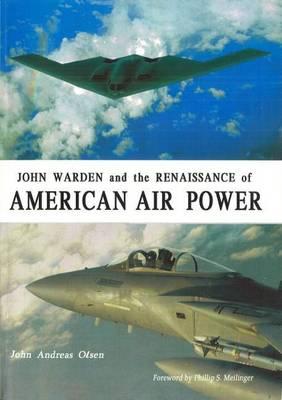 John Warden and the Renaissance of American Air Power (Hardback)