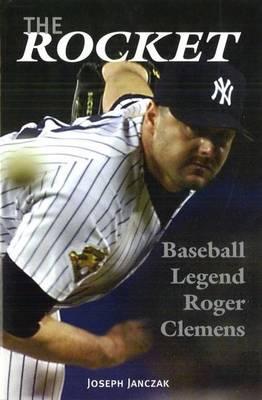 The Rocket: Baseball Legend Roger Clemens (Hardback)