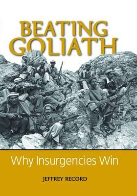 Beating Goliath: Why Insurgencies Win (Hardback)