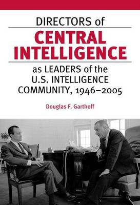 Directors of Central Intelligence as Leaders: Of the U.S. Intelligence Community, 1946-2005 (Hardback)