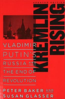 Kremlin Rising: Vladimir Putin's Russia and the End of Revolution, Updated Edition (Paperback)