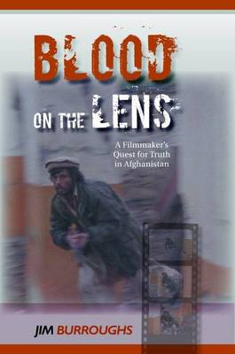 Blood on the Lens: A Filmmaker's Quest for Truth in Afghanistan (Hardback)