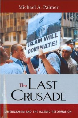 The Last Crusade: Americanism and the Islamic Reformation (Paperback)