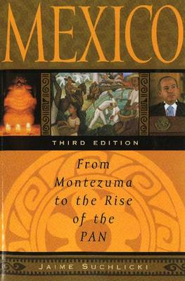 Mexico: From Montezuma to the Rise of the Pan, Third Edition (Paperback)