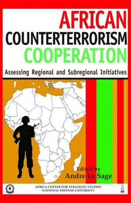 African Counterterrorism Cooperation: Assessing Regional and Subregional Initiatives (Paperback)
