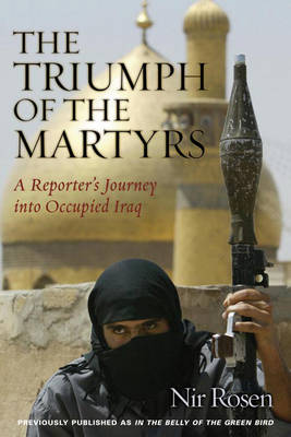 The Triumph of the Martyrs: A Reporter's Journey Into Occupied Iraq (Paperback)