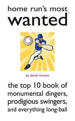 Home Run's Most Wanted (TM): The Top 10 Book of Monumental Dingers, Prodigious Swingers, and Everything Long-Ball - Most Wanted (TM) (Paperback)