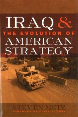 Iraq and the Evolution of American Strategy (Hardback)