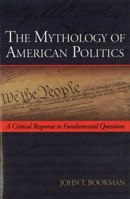 The Mythology of American Politics: A Critical Response to Fundamental Questions (Paperback)