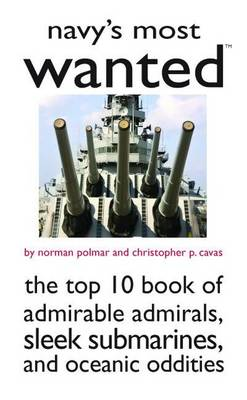 Navy'S Most Wanted (TM): The Top 10 Book of Admirable Admirals, Sleek Submarines, and Other Naval Oddities - Most Wanted (TM) (Paperback)