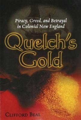 Quelch'S Gold: Piracy, Greed, and Betrayal in Colonial New England (Paperback)