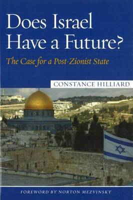 Does Israel Have a Future?: The Case for a Post-Zionist State (Hardback)
