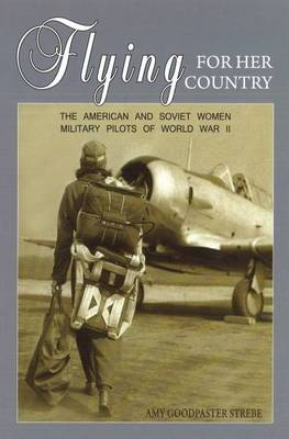 Flying for Her Country: The American and Soviet Women Military Pilots of World War II (Paperback)
