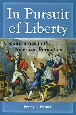 In Pursuit of Liberty: Coming of Age in the American Revolution (Paperback)