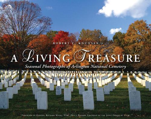A Living Treasure: Seasonal Photographs of Arlington National Cemetery (Hardback)